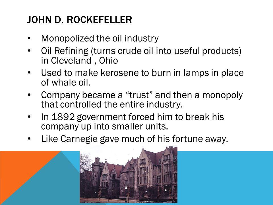 John D. Rockefeller Monopolized the oil industry