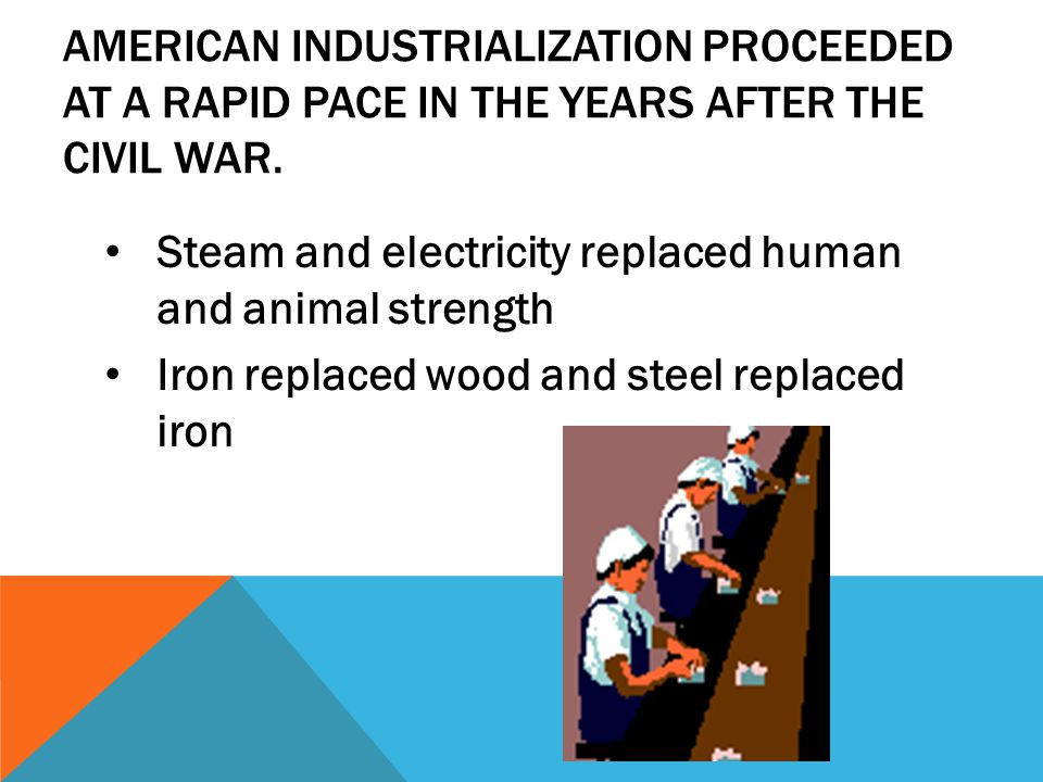 American industrialization proceeded at a rapid pace in the years after the Civil War.