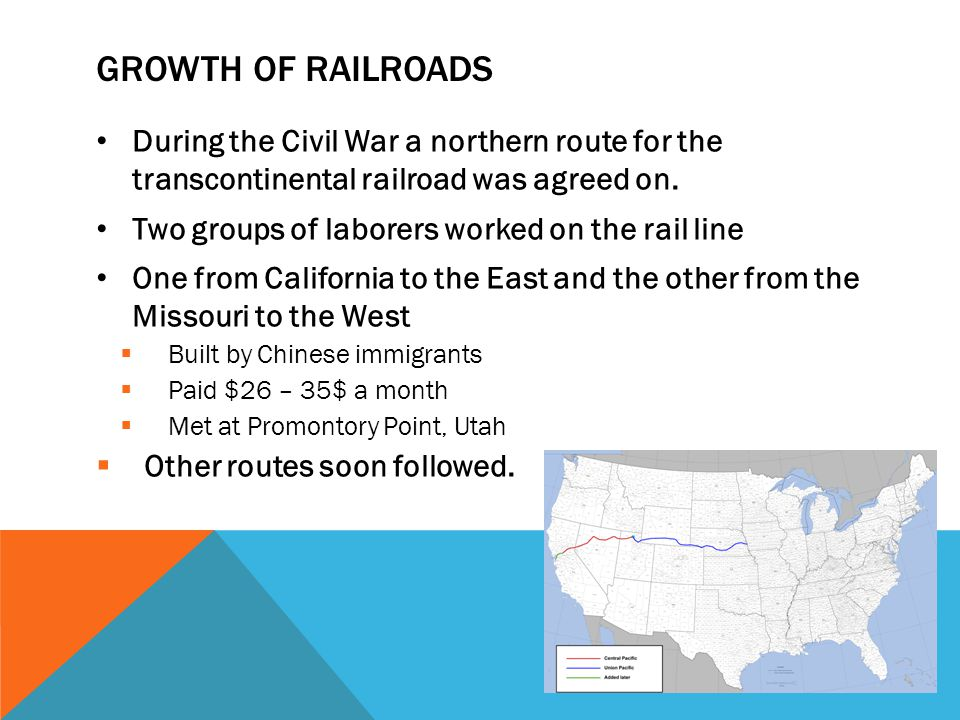 Growth of Railroads During the Civil War a northern route for the transcontinental railroad was agreed on.
