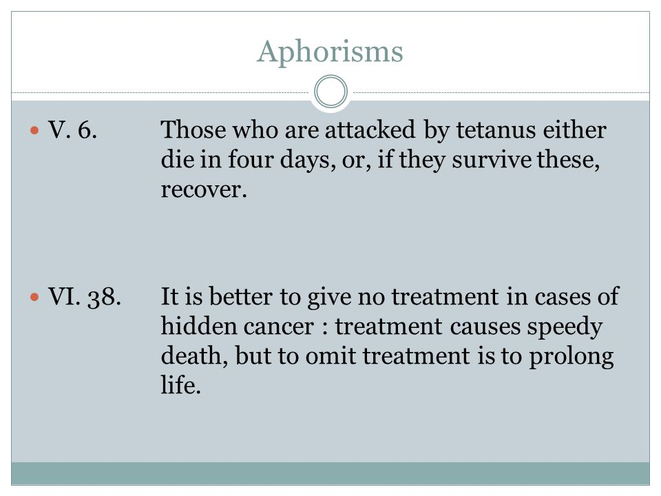 Aphorisms V. 6. Those who are attacked by tetanus either die in four days, or, if they survive these, recover.