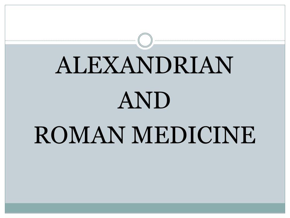 ALEXANDRIAN AND ROMAN MEDICINE