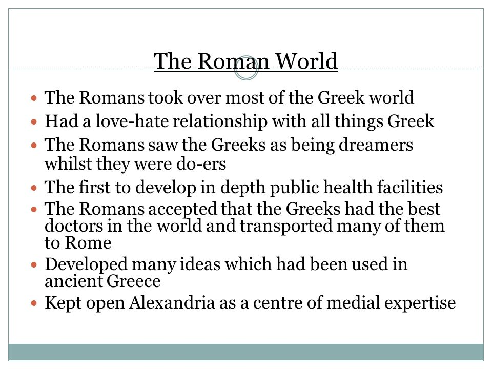 The Roman World The Romans took over most of the Greek world