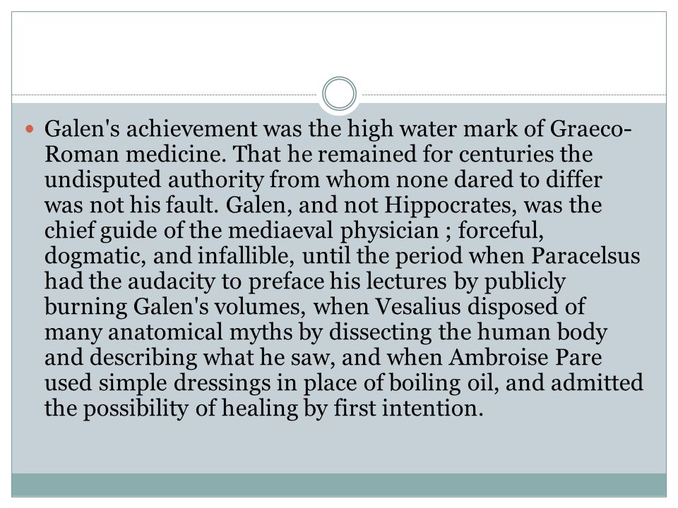 Galen s achievement was the high water mark of Graeco-Roman medicine