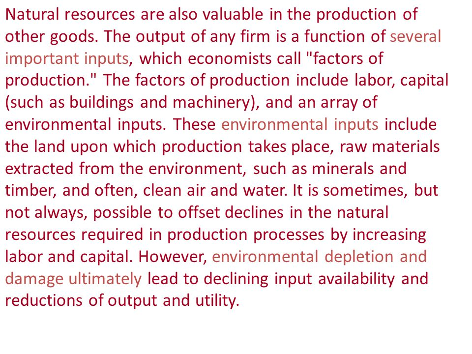 Natural resources are also valuable in the production of other goods
