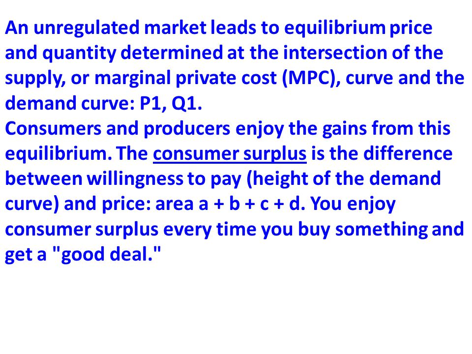 An unregulated market leads to equilibrium price and quantity determined at the intersection of the supply, or marginal private cost (MPC), curve and the demand curve: P1, Q1.