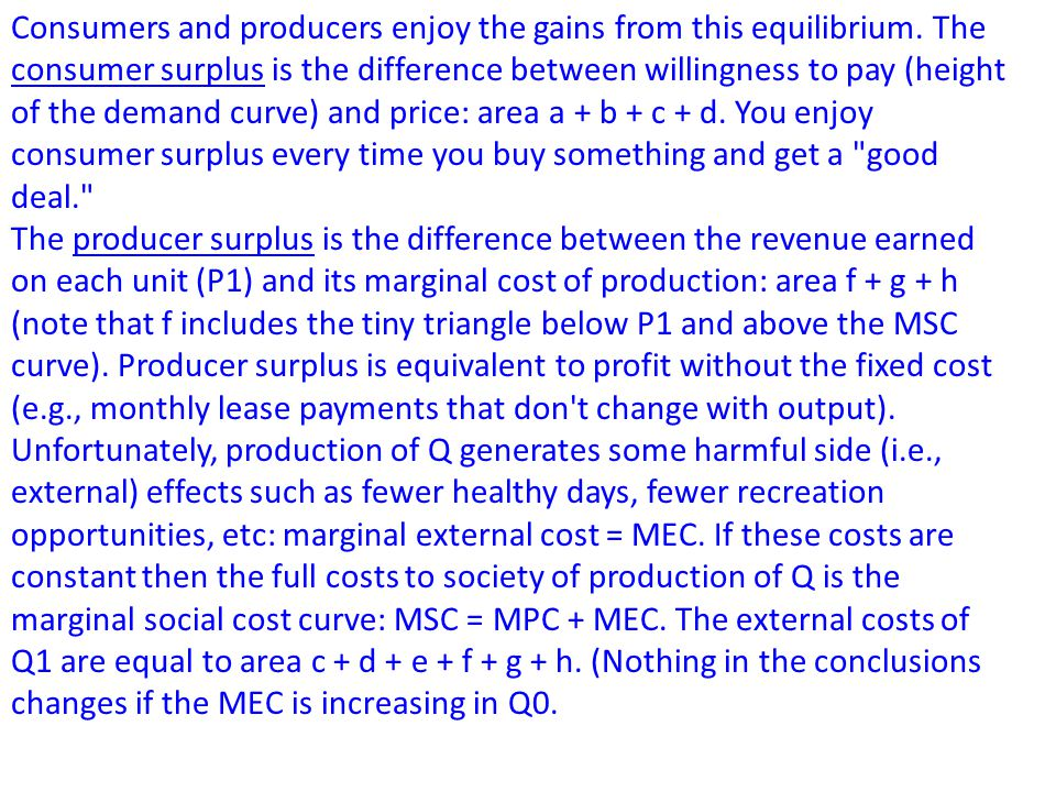 Consumers and producers enjoy the gains from this equilibrium