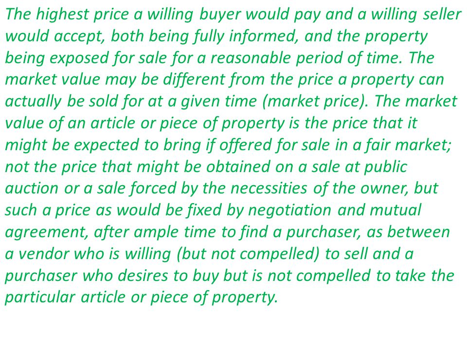 The highest price a willing buyer would pay and a willing seller would accept, both being fully informed, and the property being exposed for sale for a reasonable period of time.