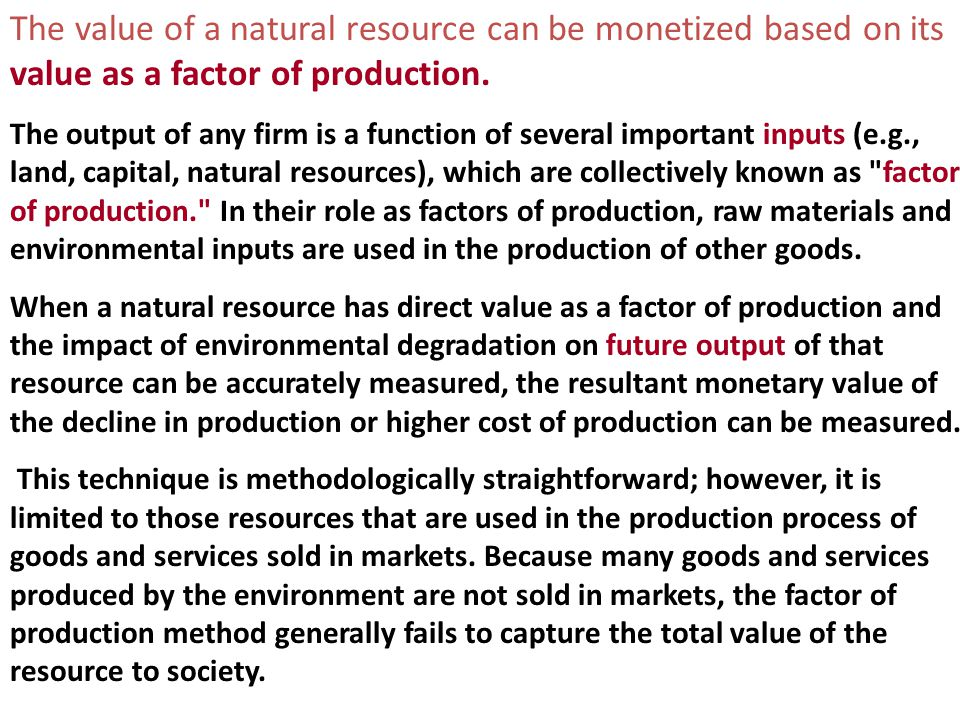 The value of a natural resource can be monetized based on its value as a factor of production.