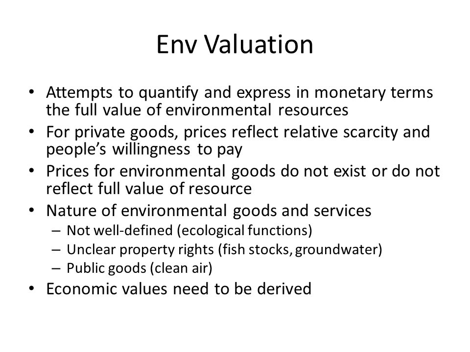 Env Valuation Attempts to quantify and express in monetary terms the full value of environmental resources.