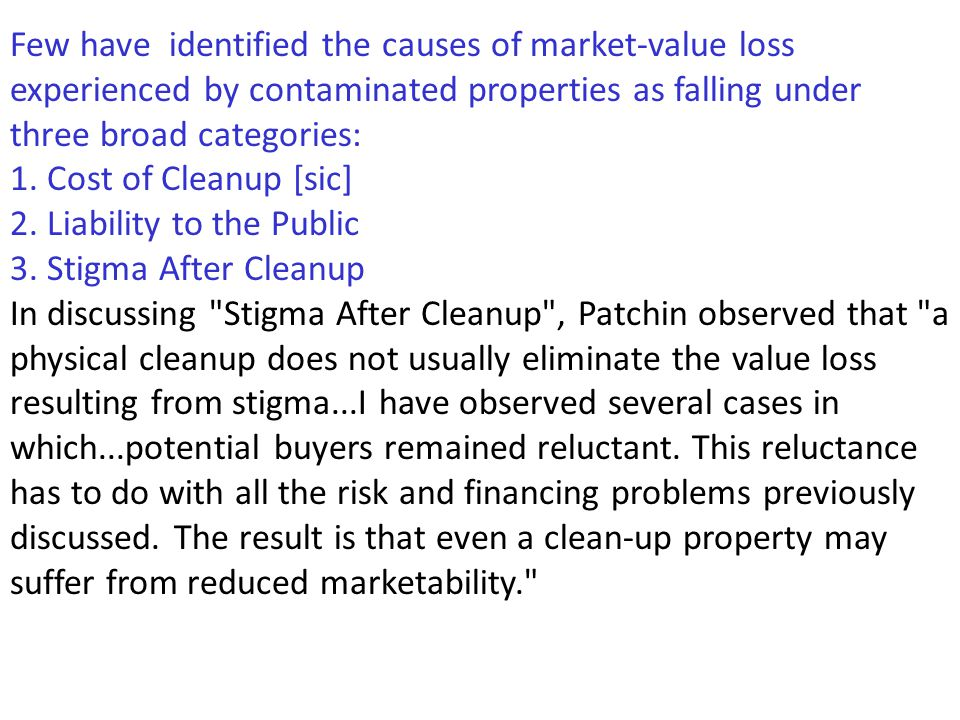 Few have identified the causes of market-value loss experienced by contaminated properties as falling under three broad categories: