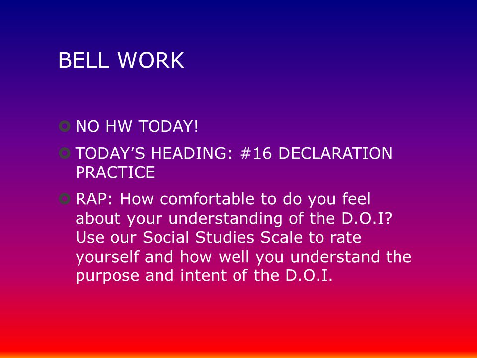 BELL WORK NO HW TODAY! TODAY'S HEADING: #16 DECLARATION PRACTICE