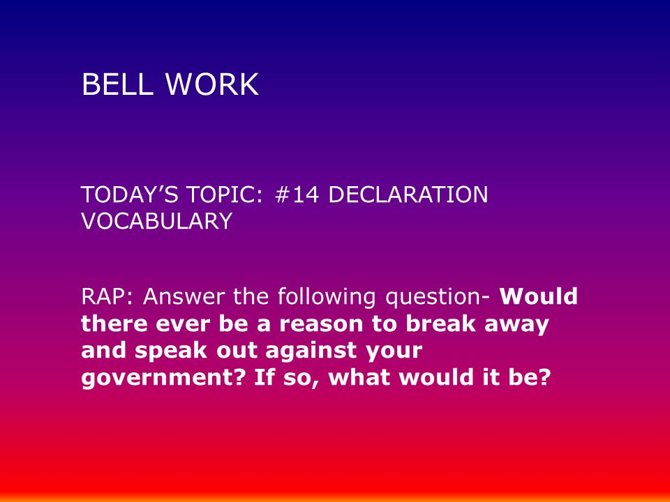 BELL WORK TODAY'S TOPIC: #14 DECLARATION VOCABULARY