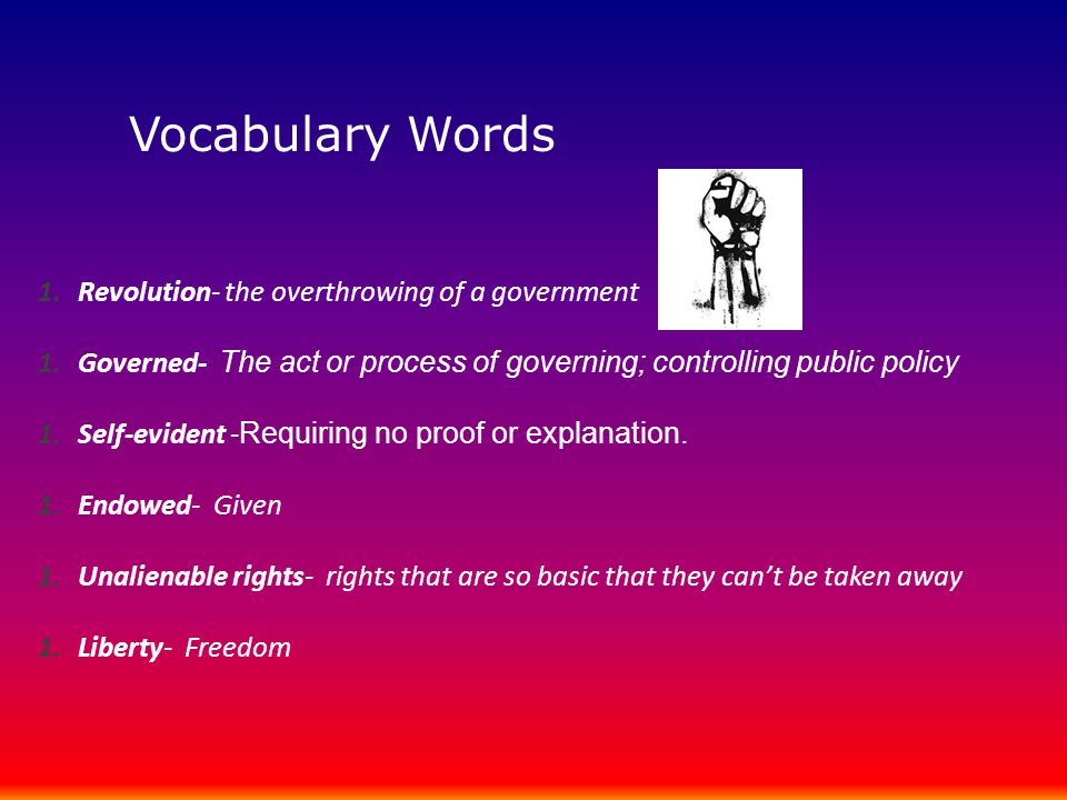 Vocabulary Words Revolution- the overthrowing of a government