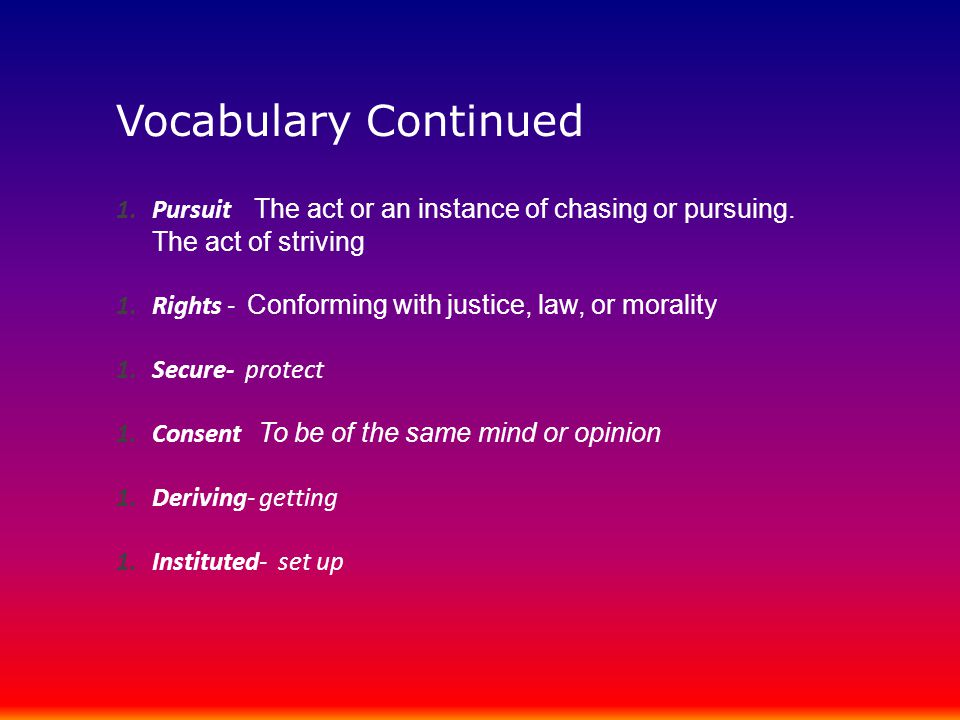 Vocabulary Continued Pursuit The act or an instance of chasing or pursuing. The act of striving.