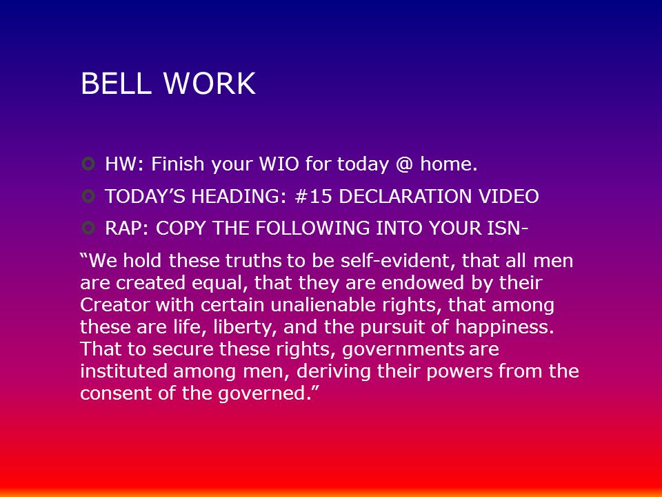 BELL WORK HW: Finish your WIO for today @ home.