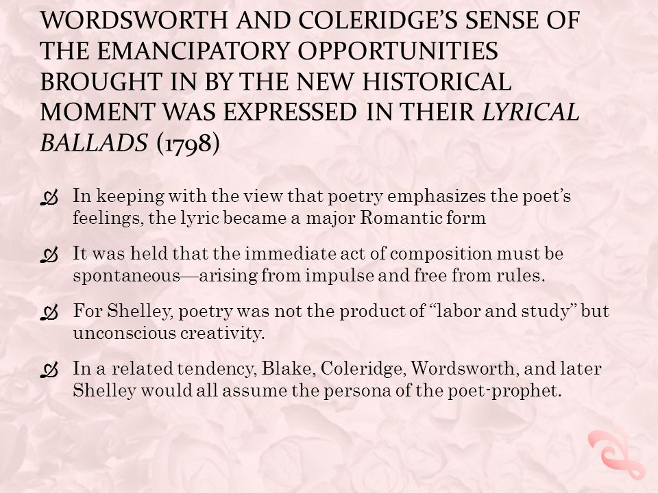 Wordsworth and Coleridge's sense of the emancipatory opportunities brought in by the new historical moment was expressed in their Lyrical Ballads (1798)