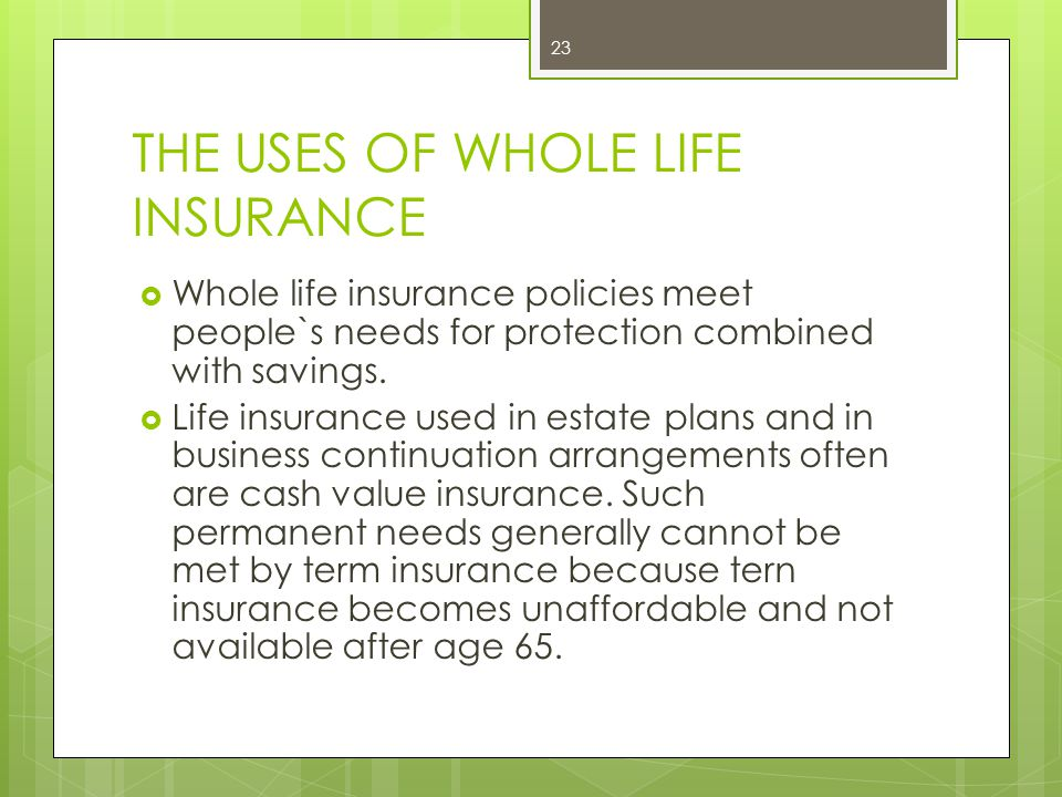 THE USES OF WHOLE LIFE INSURANCE