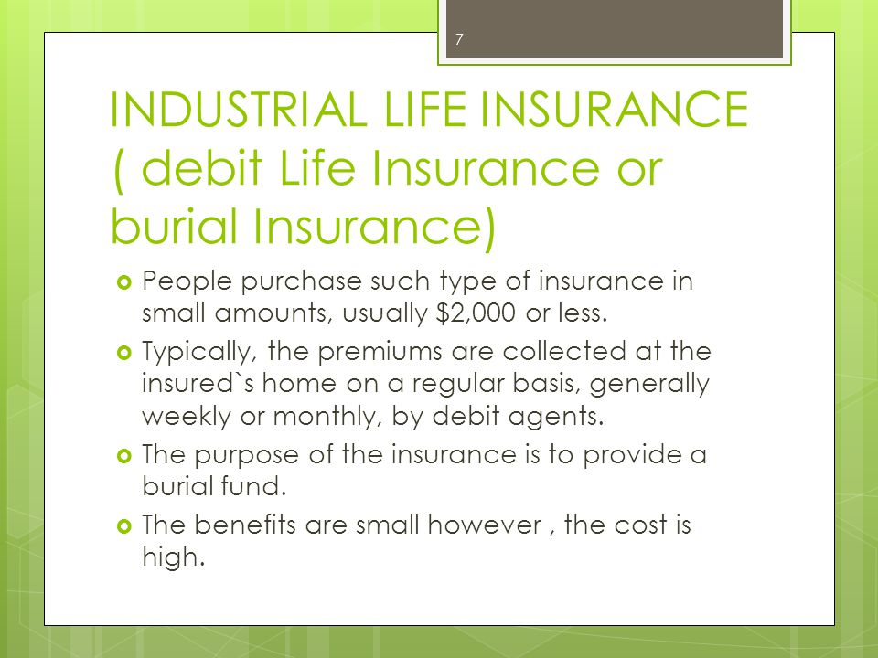 INDUSTRIAL LIFE INSURANCE ( debit Life Insurance or burial Insurance)