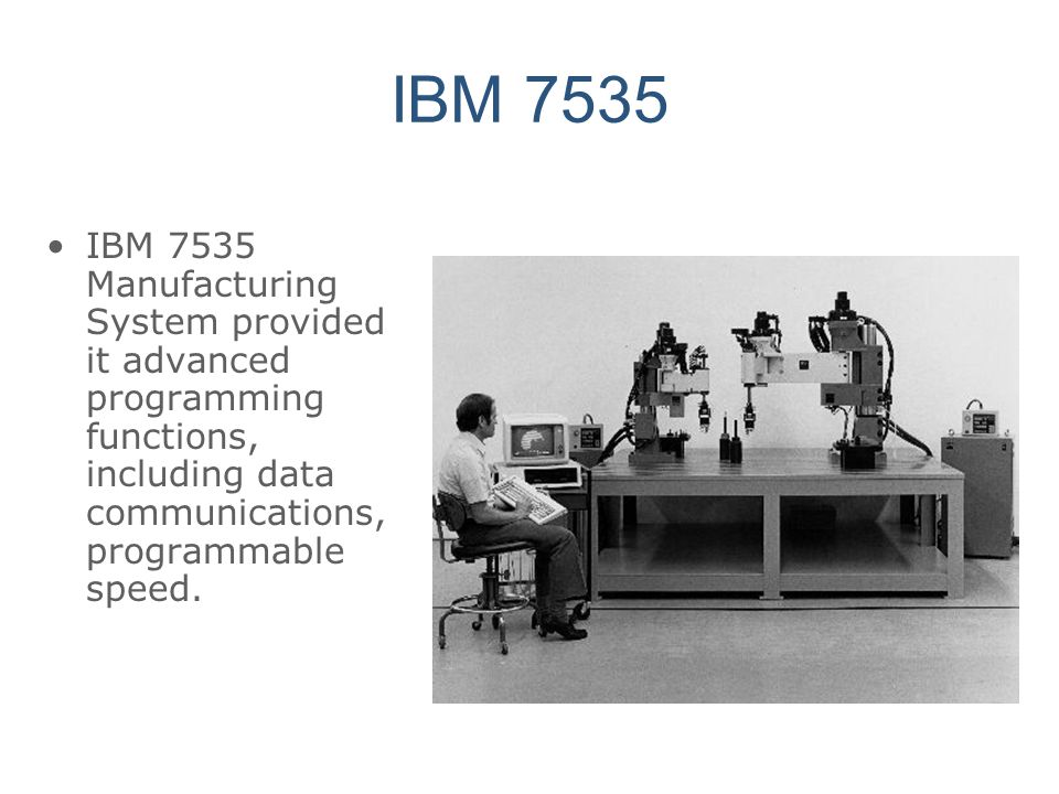 IBM 7535 IBM 7535 Manufacturing System provided it advanced programming functions, including data communications, programmable speed.