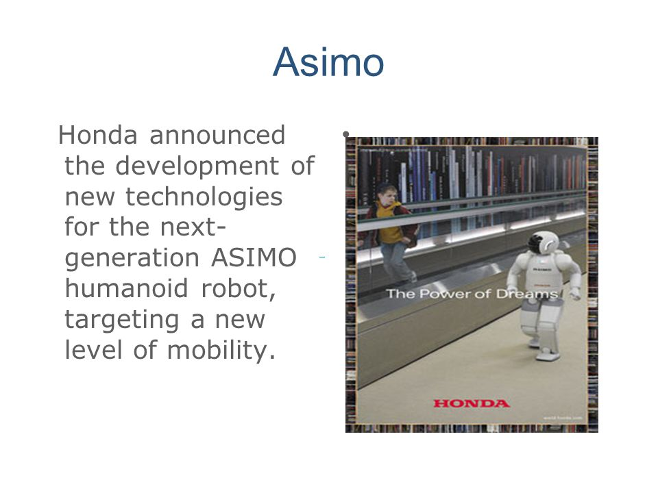 Asimo Honda announced the development of new technologies for the next-generation ASIMO humanoid robot, targeting a new level of mobility.