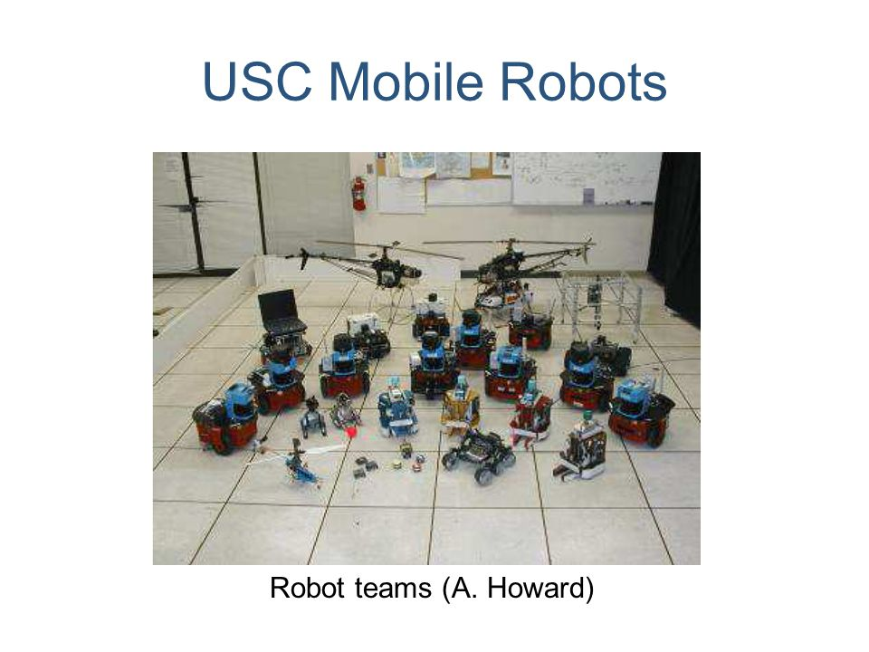 USC Mobile Robots Robot teams (A. Howard)
