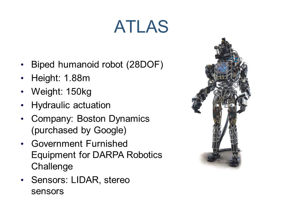 ATLAS Biped humanoid robot (28DOF) Height: 1.88m Weight: 150kg