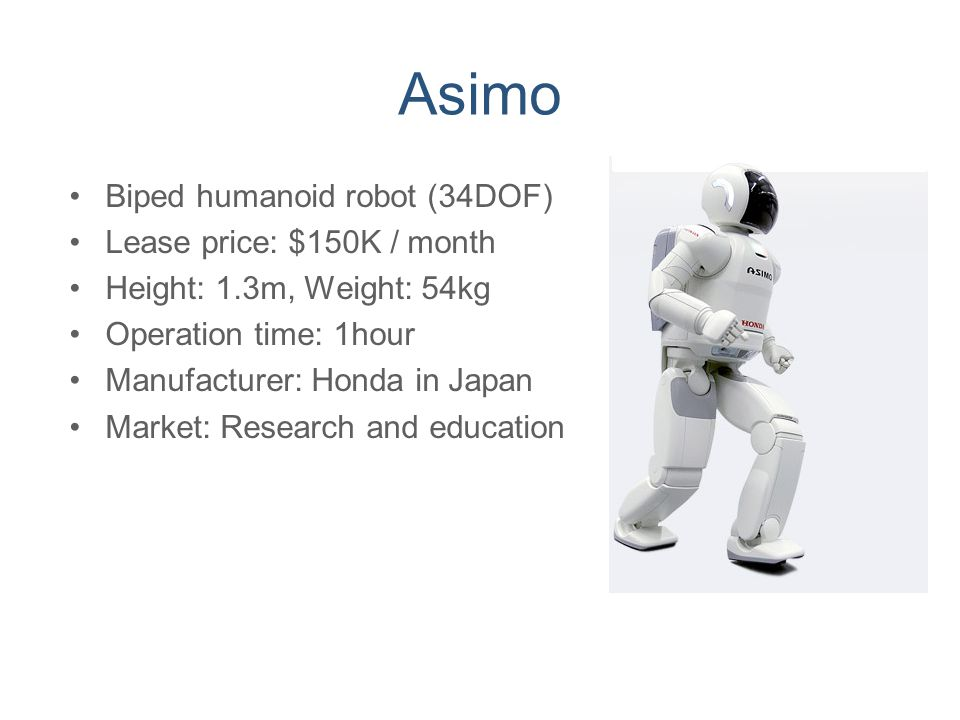 Asimo Biped humanoid robot (34DOF) Lease price: $150K / month
