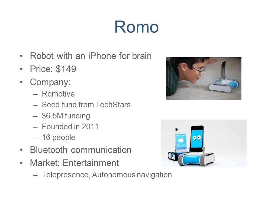 Romo Robot with an iPhone for brain Price: $149 Company: