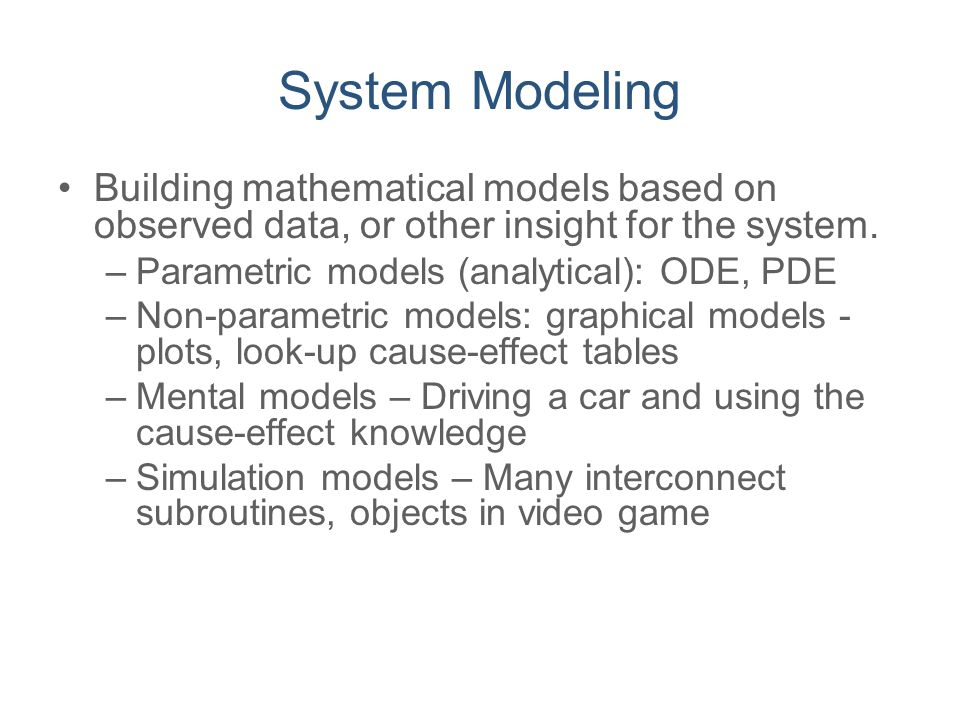System Modeling Building mathematical models based on observed data, or other insight for the system.