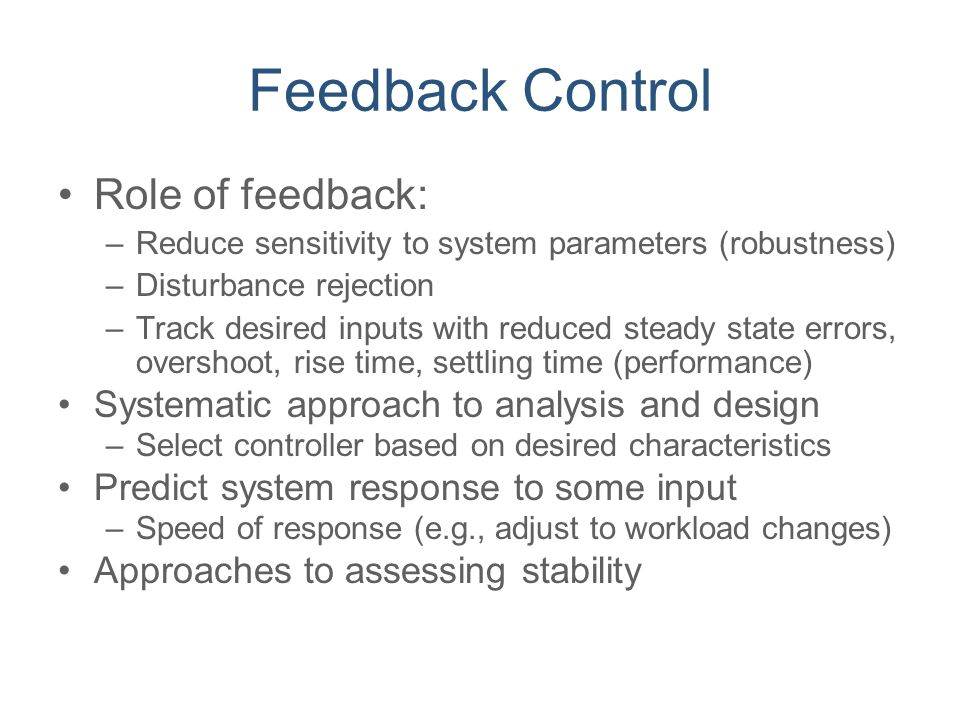 Feedback Control Role of feedback: