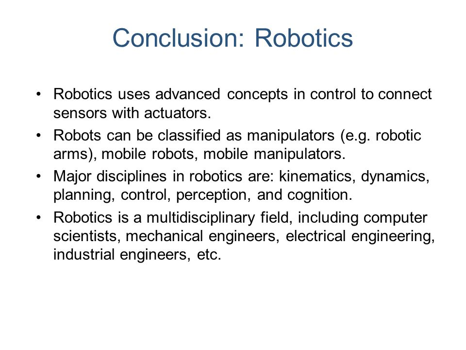 Conclusion: Robotics Robotics uses advanced concepts in control to connect sensors with actuators.