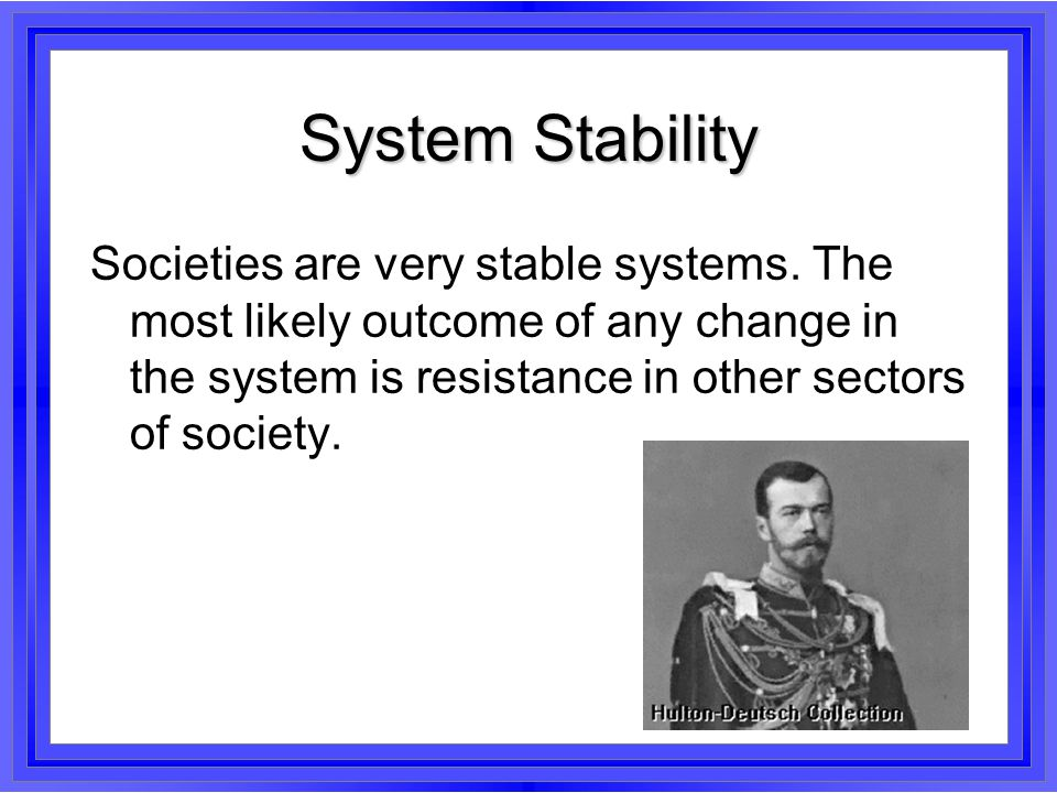 System Stability Societies are very stable systems.