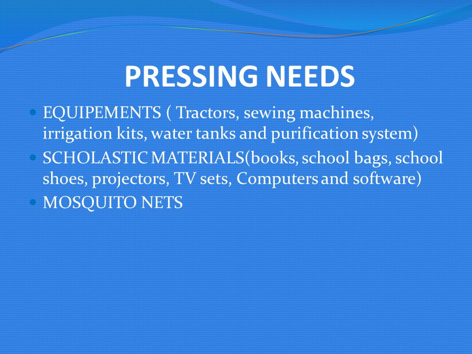 PRESSING NEEDS EQUIPEMENTS ( Tractors, sewing machines, irrigation kits, water tanks and purification system)