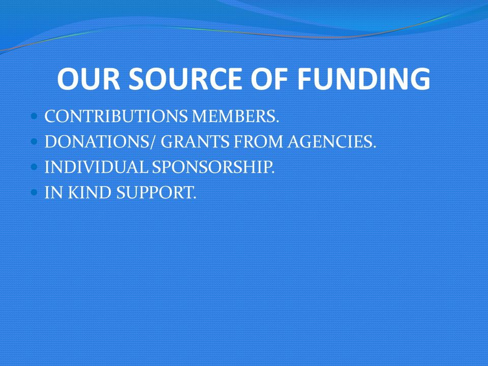 OUR SOURCE OF FUNDING CONTRIBUTIONS MEMBERS.