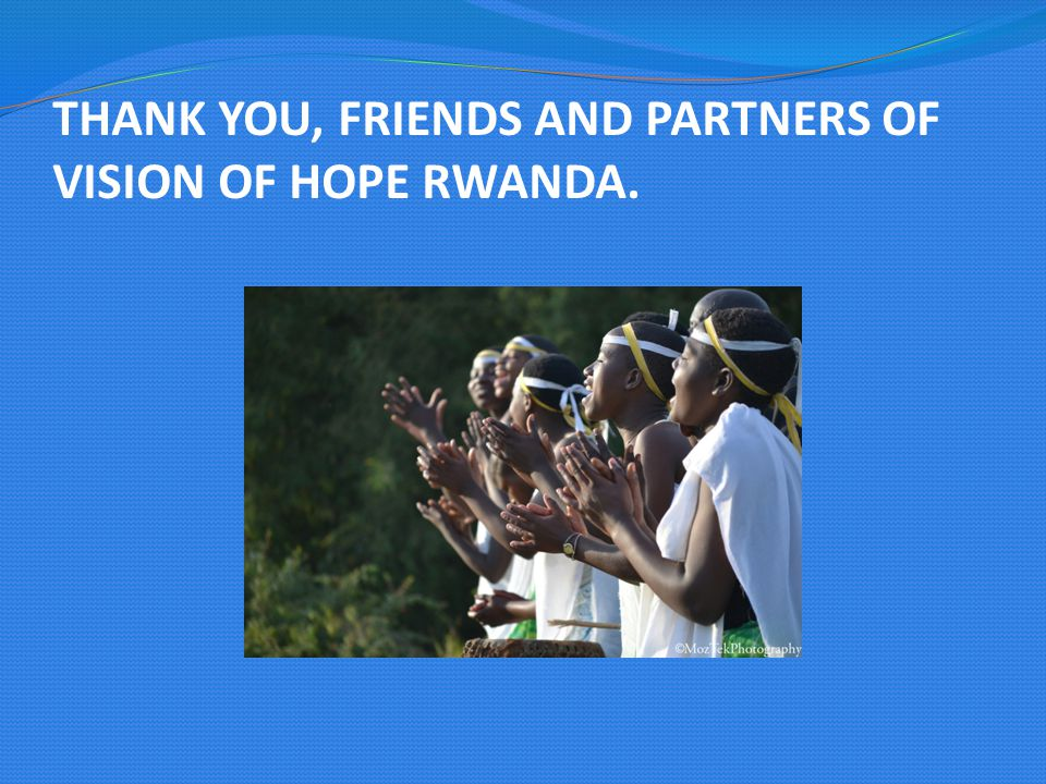 THANK YOU, FRIENDS AND PARTNERS OF VISION OF HOPE RWANDA.