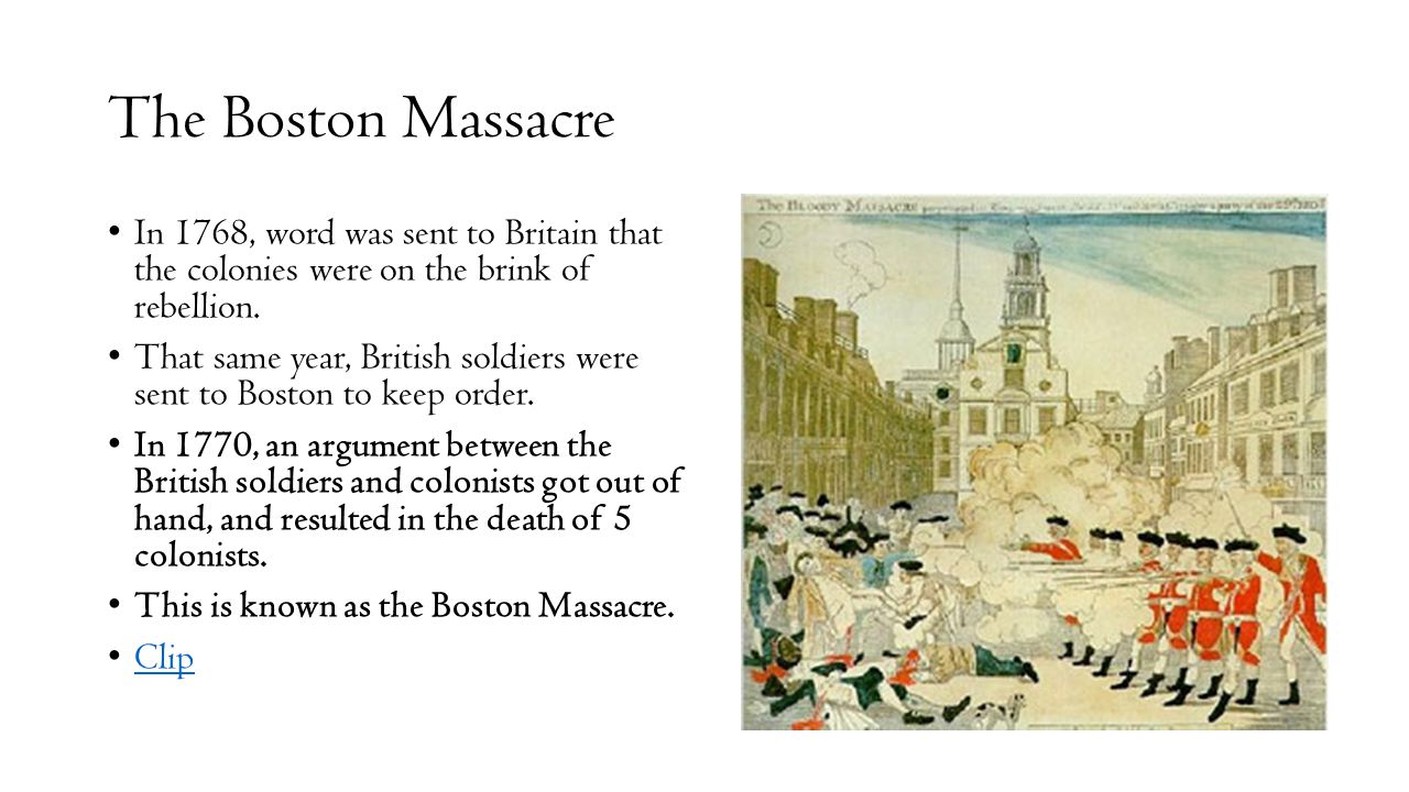 The Boston Massacre In 1768, word was sent to Britain that the colonies were on the brink of rebellion.