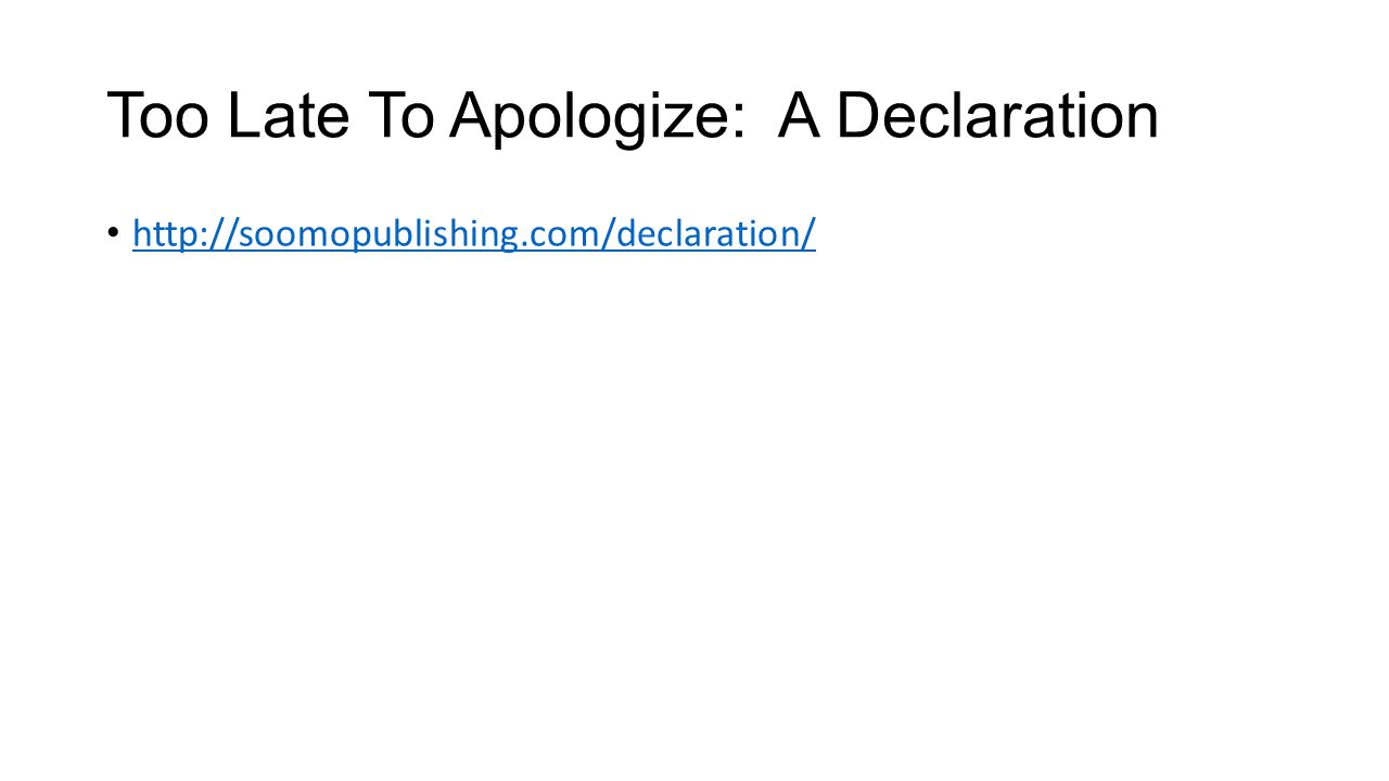 Too Late To Apologize: A Declaration
