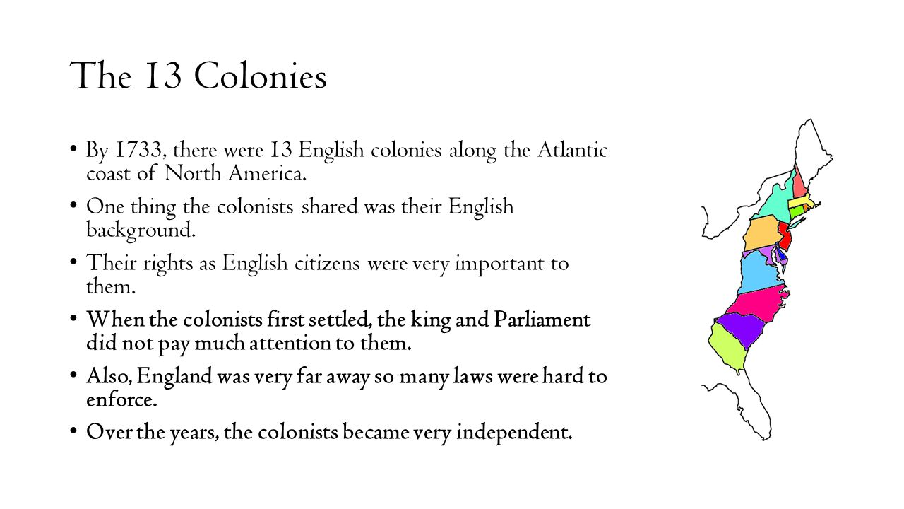 The 13 Colonies By 1733, there were 13 English colonies along the Atlantic coast of North America.
