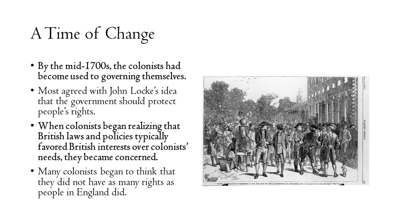 A Time of Change By the mid-1700s, the colonists had become used to governing themselves.