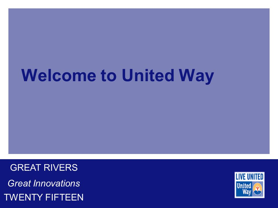 Welcome to United Way GREAT RIVERS Great Innovations TWENTY FIFTEEN