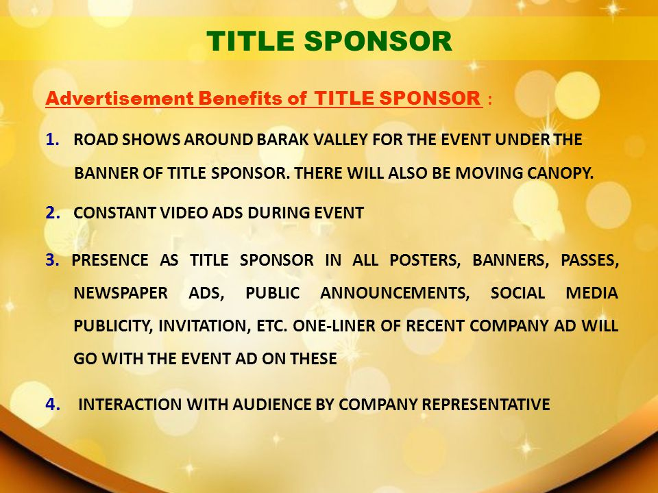 TITLE SPONSOR Advertisement Benefits of TITLE SPONSOR : 1. ROAD SHOWS AROUND BARAK VALLEY FOR THE EVENT UNDER THE.