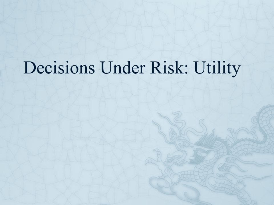Decisions Under Risk: Utility