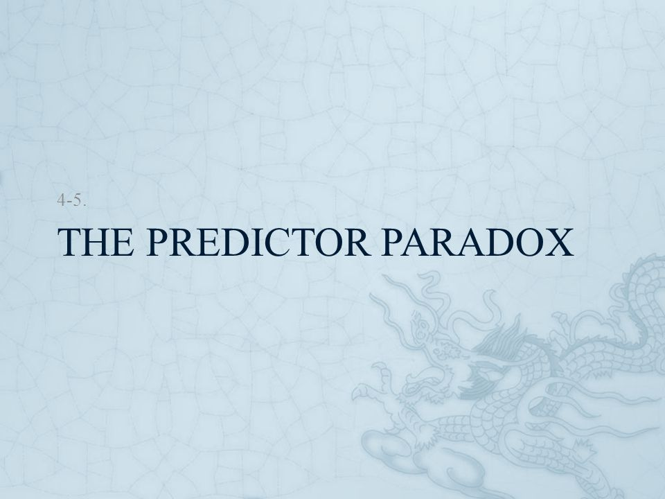 4-5. The predictor paradox