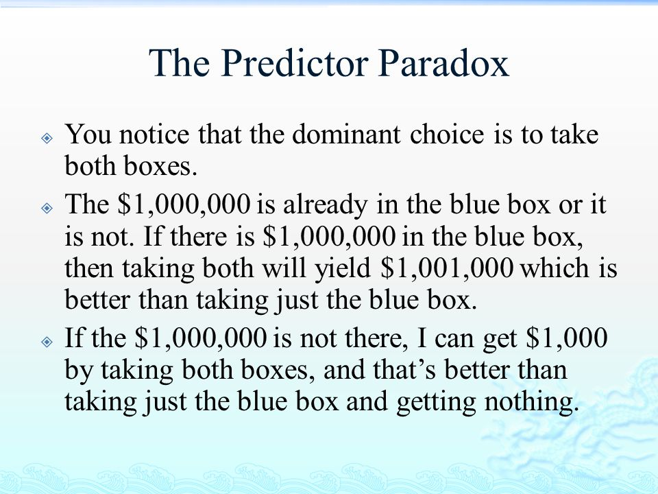 The Predictor Paradox You notice that the dominant choice is to take both boxes.