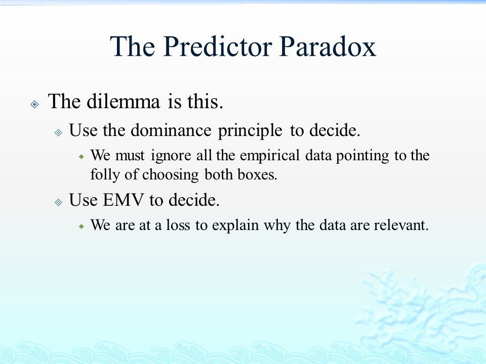 The Predictor Paradox The dilemma is this.