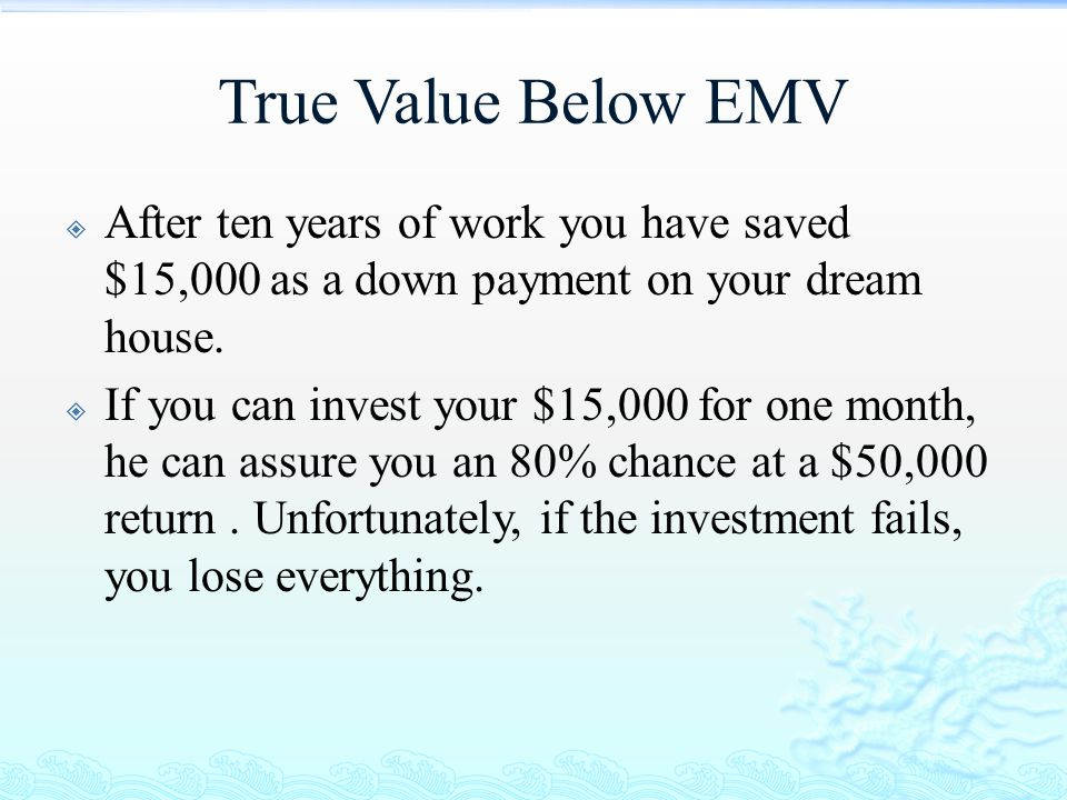 True Value Below EMV After ten years of work you have saved $15,000 as a down payment on your dream house.