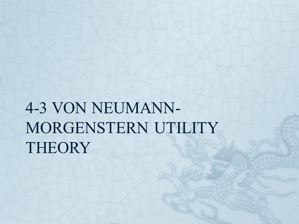 4-3 Von Neumann-Morgenstern Utility Theory
