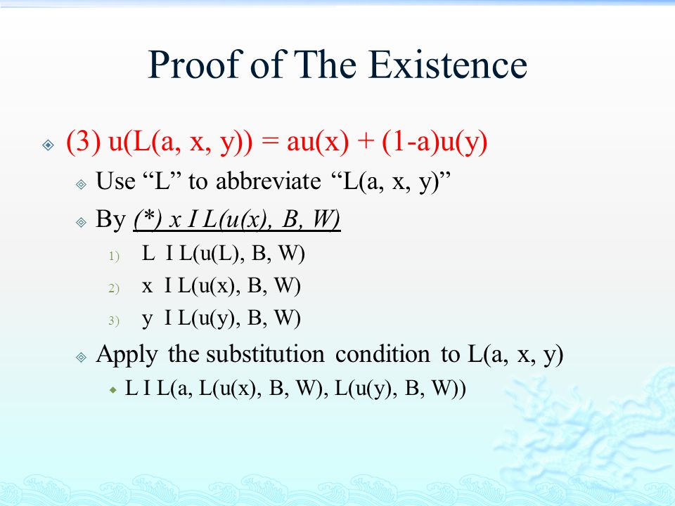 Proof of The Existence (3) u(L(a, x, y)) = au(x) + (1-a)u(y)