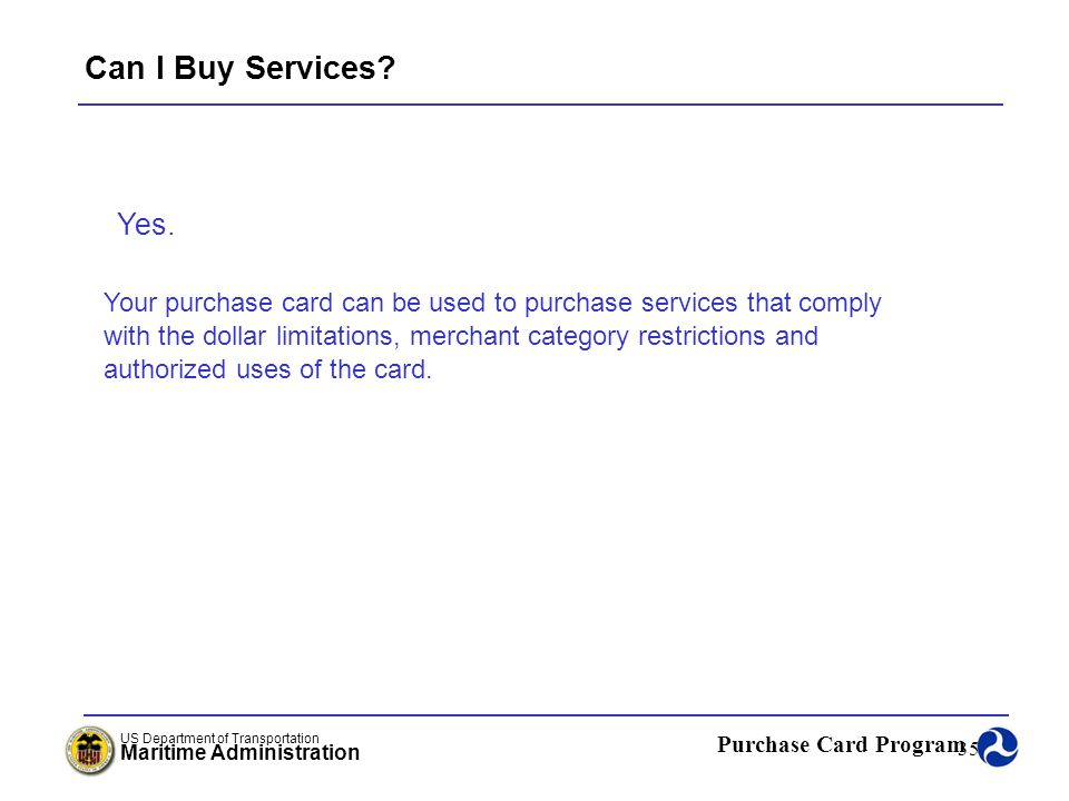 Can I Buy Services Yes. Your purchase card can be used to purchase services that comply.