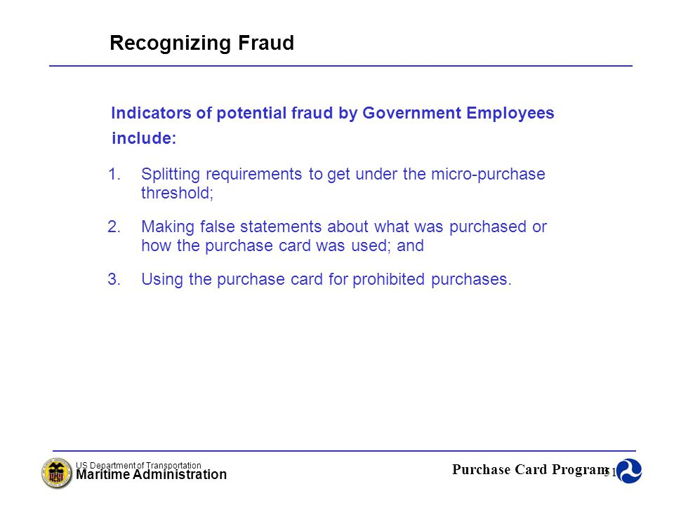 Recognizing Fraud Indicators of potential fraud by Government Employees include: Splitting requirements to get under the micro-purchase threshold;